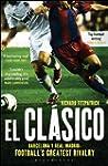 El Clasico: Barcelona v Real Madrid:...