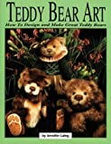Teddy Bear Art: How to Design and Make Great Teddy Bears