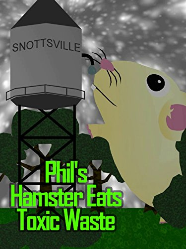 Phil's Hamster Eats Toxic Waste