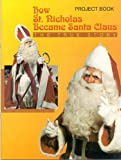 How St. Nicholas Became Santa Claus: The True Story (Project Book)