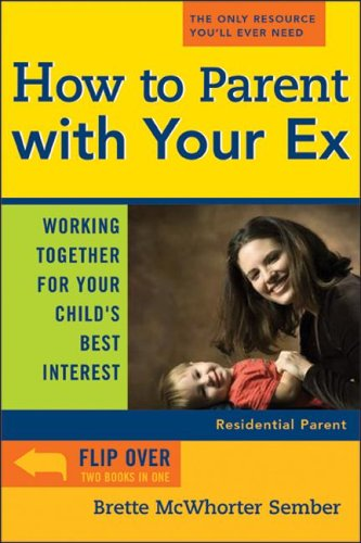 How to Parent with Your Ex: Working Together for Your Child's Best Interest, Brette McWhorter Sember