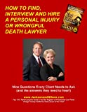 img - for HOW TO FIND, INTERVIEW AND HIRE A PERSONAL INJURY OR WRONGFUL DEATH LAWYER- Nine Questions Every Client Needs to Ask (and the answers they need to hear!) book / textbook / text book