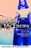 Claire Beeken My Body, My Enemy: My 13 year battle with anorexia nervosa