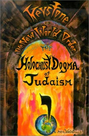 The Holocaust Dogma of Judaism: Keystone of the New World Order