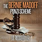 The Bernie Madoff Ponzi Scheme | J.D. Rockefeller