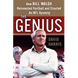 The Genius: How Bill Walsh Reinvented Football and Created an NFL Dynasty ~ David Harris