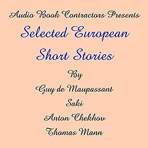 Selected European Short Stories | [Guy de Maupassant, Anton Chekhov, Thomas Mann]