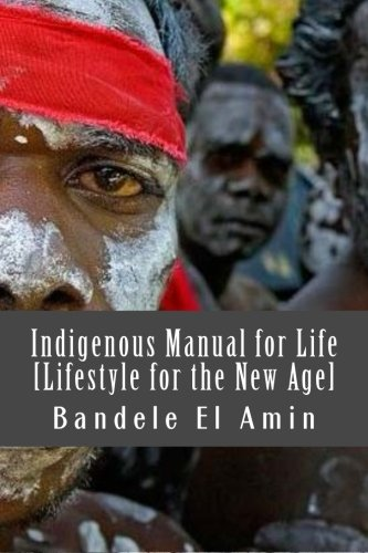 Indigenous Manual for Life [Lifestyle for the New Age] (Moors, Moabite and Man) (Volume 2)