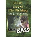 Next Level Fly Fishing Volume 1 BASS ~ Hogan Brown & Chris King