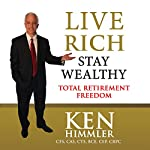 Live Rich Stay Wealthy: Total Retirement Freedom | Kenneth Himmler