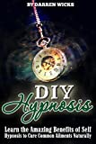 DIY Hypnosis: Learn the Amazing Benefits of Self Hypnosis to Cure Common Ailments Naturally