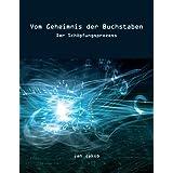 """Vom Geheimnis der Buchstaben: Der Sch�pfungsprozessvon """"Jan Jakob"""""""