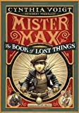 Cynthia Voigt Mister Max: The Book of Lost Things
