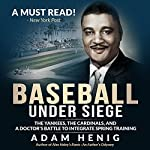 Baseball Under Siege: The Yankees, the Cardinals, and a Doctor's Battle to Integrate Spring Training | Adam Henig