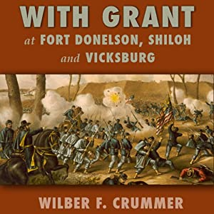 With Grant at Fort Donelson, Shiloh and Vicksburg | [Wilber F. Crummer]