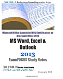 ExamREVIEW Microsoft Office Specialist MOS Certification on Microsoft Office 2013 MS Word, Excel & Outlook 2013 ExamFOCUS Study Notes