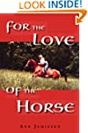 For the Love of the Horse: Amazing Tr...