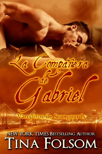 Tina Folsom - La Compañera de Gabriel (Vampiros de Scanguards nº 3) (Spanish Edition)