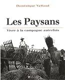echange, troc Dominique Vallaud - Les Paysans : Vivre à la campagne autrefois