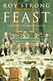 FEAST. A History of Grand Eating. (0224061380) by Strong, Roy