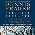 Still the Best Hope: Why the World Needs American Values to Triumph (       UNABRIDGED) by Dennis Prager Narrated by Erik Bergman