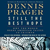 Still the Best Hope: Why the World Needs American Values to Triumph | [Dennis Prager]