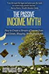 The Passive Income Myth: How to Creat...
