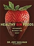 By Dr. Joey Shulman - Healthy Sin Foods (First Edition)