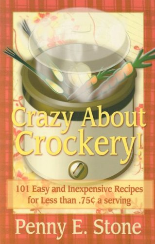 101 Easy And Inexpensive Recipes For Less Than .75 Cents A Serving (Crazy About Crockpots!)