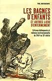 echange, troc Paul Dartiguenave - Les bagnes d'enfants et autres lieux d'enfermement : Enfance délinquante et violence institutionnelle du XVIIIe au XXe siècle