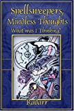 img - for Spellsweeper Mindless Thoughts: What Was I Thinking? book / textbook / text book