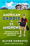 An American Caddie in St. Andrews: Growing Up, Girls and Looping on the Old Course