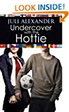 Undercover with the Hottie (Investigating the Hottie Book 2)