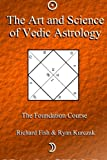 img - for The Art and Science of Vedic Astrology: The Foundation Course (Volume 1) book / textbook / text book
