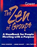 The Zen of Groups: A Handbook for People Meeting with a Purpose (0566074893) by Hunter, Dale