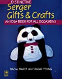 img - for Distinctive Serger Gifts and Crafts: An Idea Book for All Occasions (Creative Machine Arts) book / textbook / text book