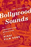 Bollywood Sounds: The Cosmopolitan Mediations of Hindi Film Song Jayson Beaster-Jones