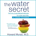 The Water Secret: The Cellular Breakthrough to Look and Feel 10 Years Younger | Howard Murad