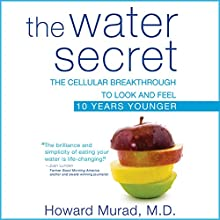 The Water Secret: The Cellular Breakthrough to Look and Feel 10 Years Younger (       UNABRIDGED) by Howard Murad Narrated by Eric Michael Summerer