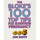 Bloke's 100 Top Tips For Surviving Pregnancyby Jon Smith