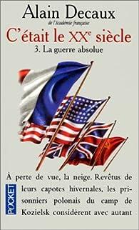 C'�tait le XXe si�cle, tome 3 : La guerre absolue (1940-1945) par Alain Decaux