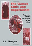 img - for The Games Ethic and Imperialism: Aspects of the Diffusion of an Ideal (Sport in the Global Society) book / textbook / text book