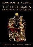 Tut-ench-Amun - Ein �gyptisches K�nigsgrab: Band I