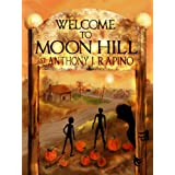 Welcome to Moon Hill ~ Anthony J. Rapino