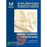 Guías neonatales No. 9: Problemas pulmonares en el recién nacido (Guias Neonatales de Practica Clinica Basada...