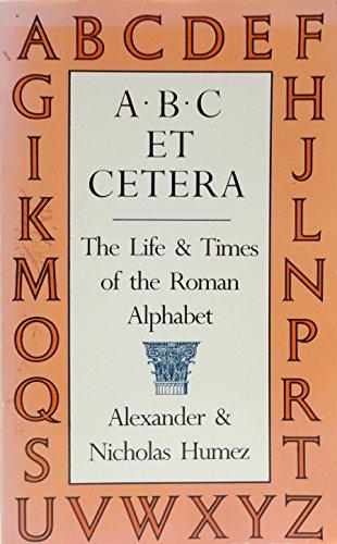 ABC Et Cetera: The Life & Times of the Roman Alphabet, Humez, Alexander; Humez, Nicholas