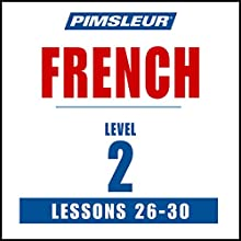 French Level 2 Lessons 26-30: Learn to Speak and Understand French with Pimsleur Language Programs Speech by  Pimsleur Narrated by  Pimsleur