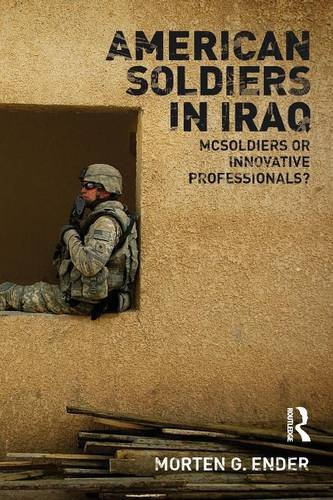 American Soldiers in Iraq: McSoldiers or Innovative Professionals? (Cass Military Studies)