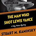 The Man Who Shot Lewis Vance: A Toby Peters Mystery, Book 11 Audiobook by Stuart Kaminsky Narrated by Johnny Heller