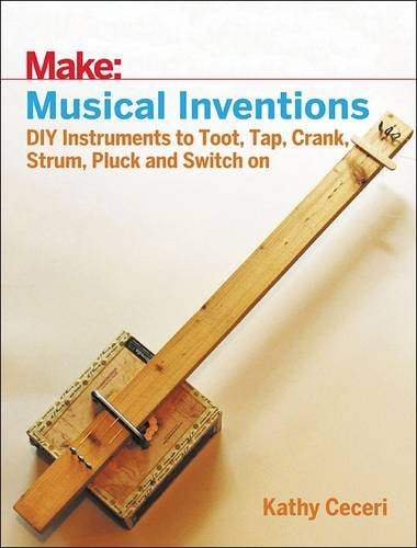 make-musical-inventions-diy-instruments-to-toot-tap-crank-strum-pluck-and-switch-on